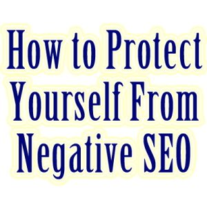 how to protect yourself from negative seo