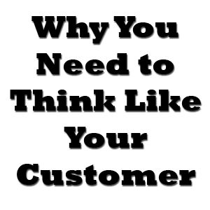 why you need to think like your customer